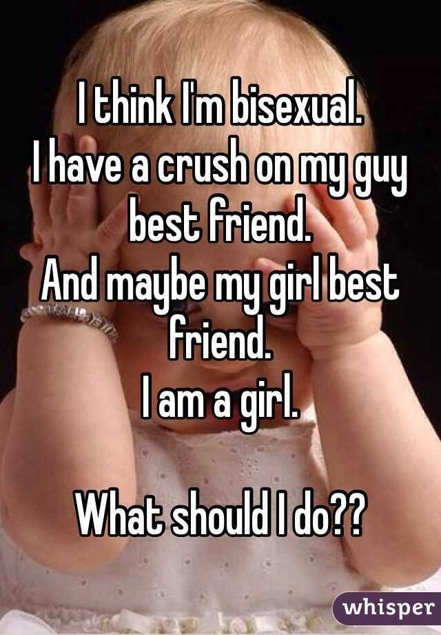 i a crush have Do bisexual