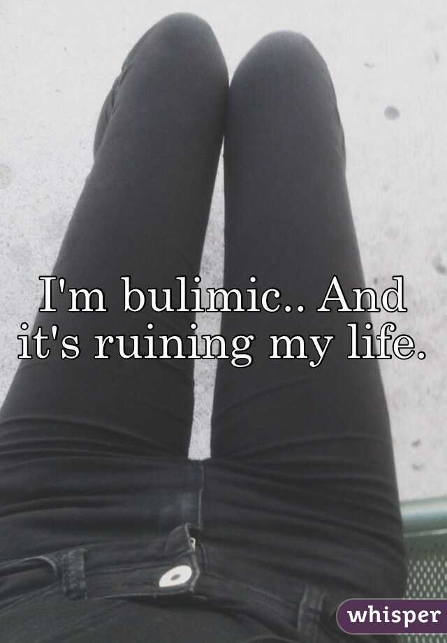 I'm bulimic.. And it's ruining my life.