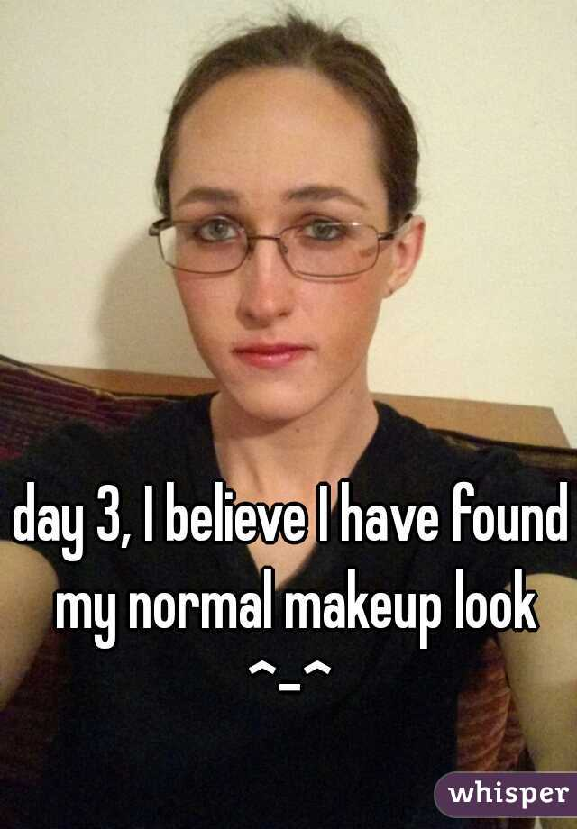 day 3, I believe I have found my normal makeup look ^-^