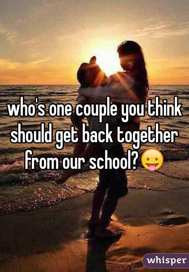 who's one couple you think should get back together from our school?😛