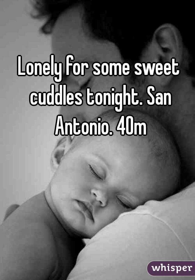 Lonely for some sweet cuddles tonight. San Antonio. 40m