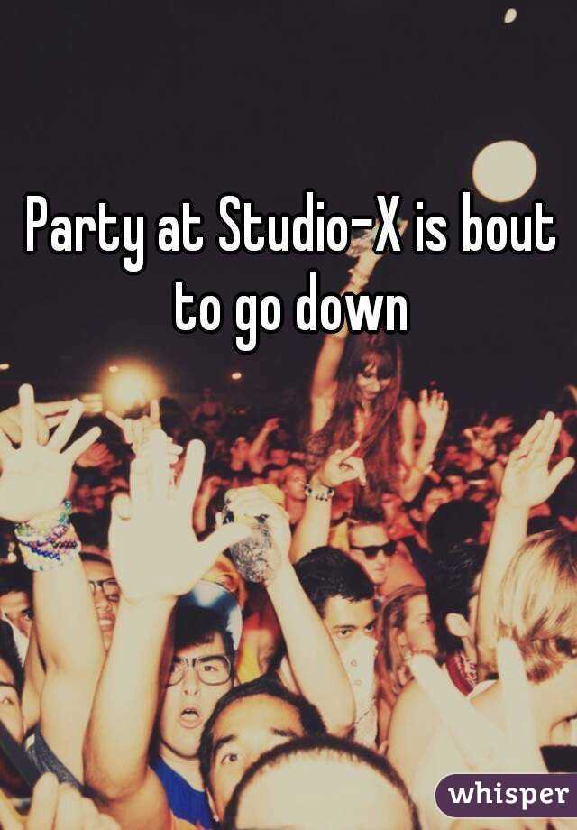 Party at Studio-X is bout to go down