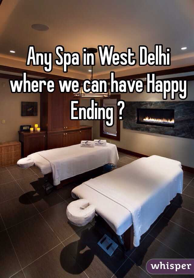 Any Spa in West Delhi where we can have Happy Ending ?