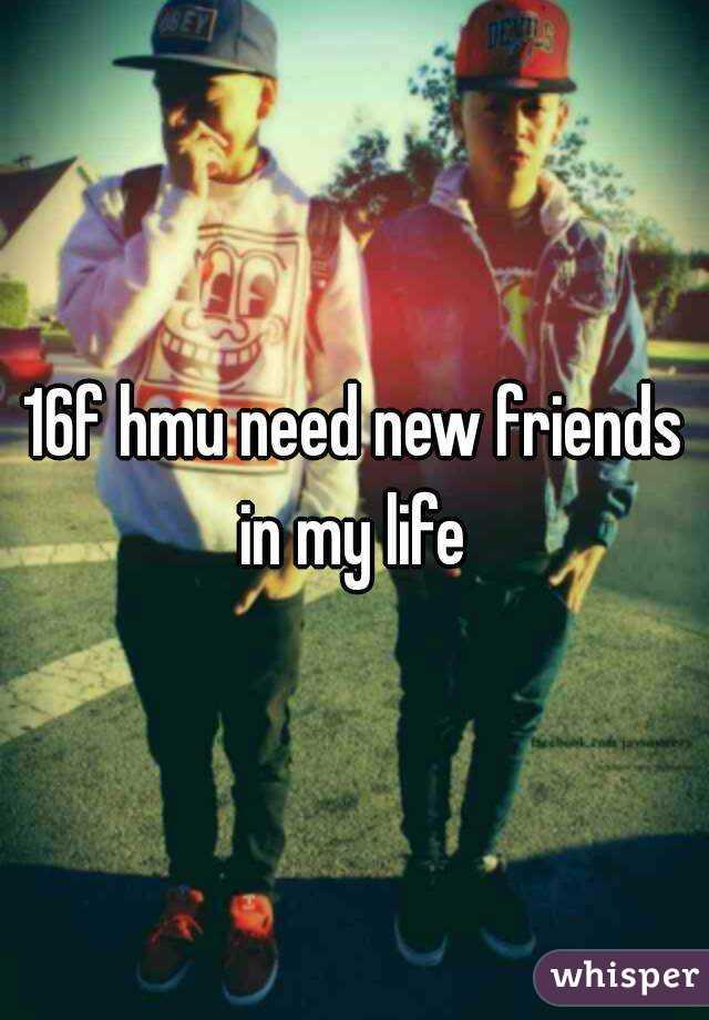 16f hmu need new friends in my life