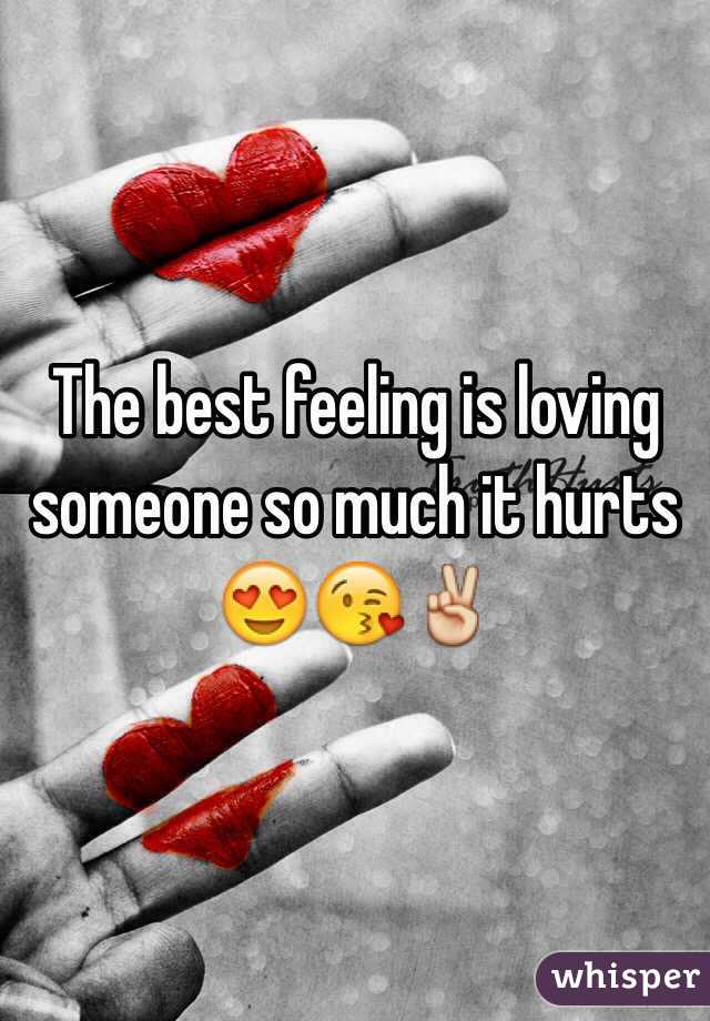 The best feeling is loving someone so much it hurts 😍😘✌️