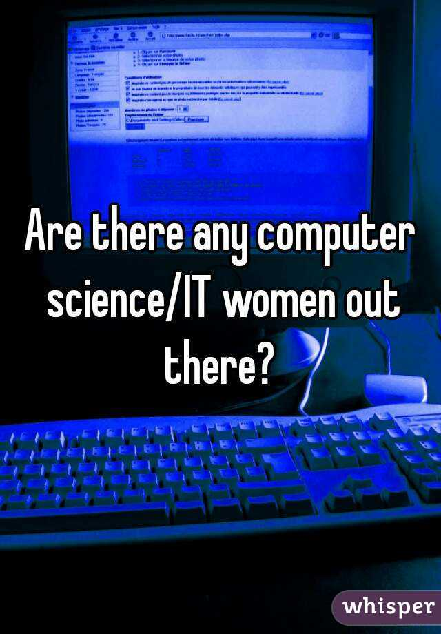 Are there any computer science/IT women out there?