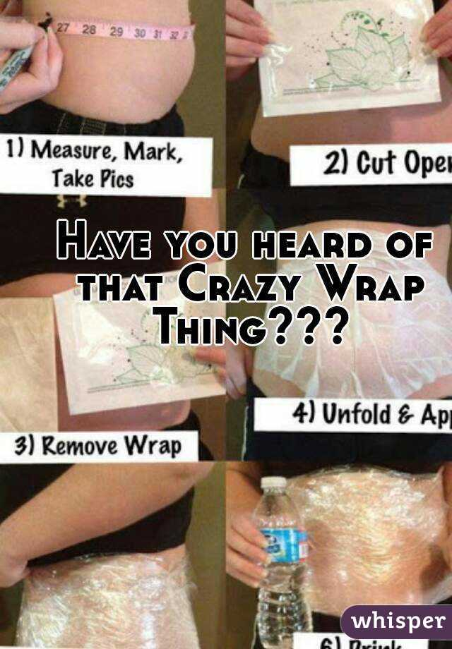 Have you heard of that Crazy Wrap Thing???