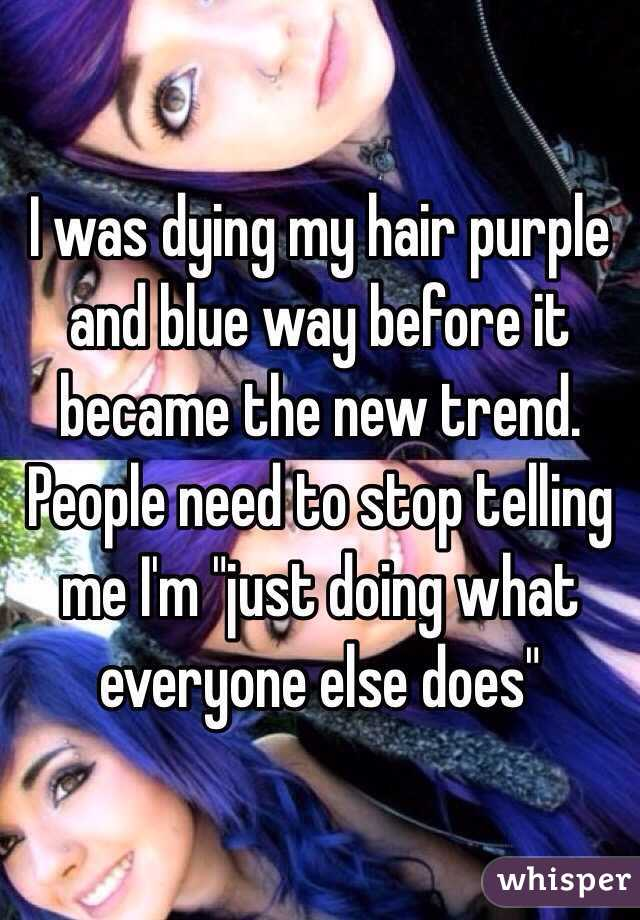"""I was dying my hair purple and blue way before it became the new trend. People need to stop telling me I'm """"just doing what everyone else does"""""""