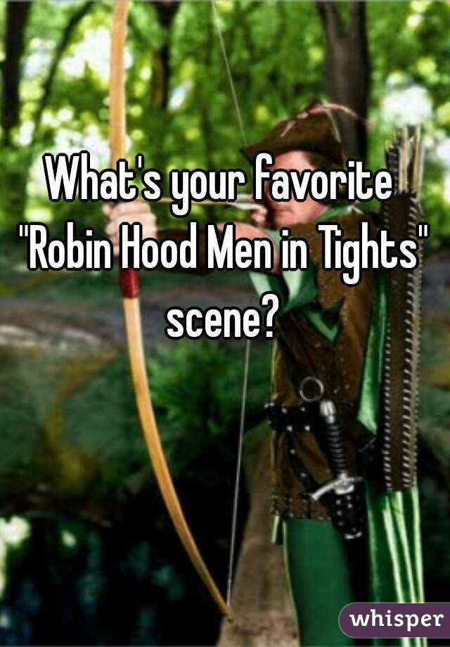 "What's your favorite ""Robin Hood Men in Tights"" scene?"