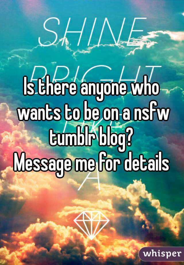 Is there anyone who wants to be on a nsfw tumblr blog?  Message me for details