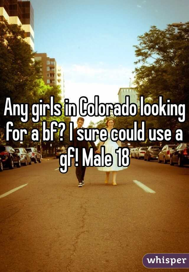 Any girls in Colorado looking for a bf? I sure could use a gf! Male 18