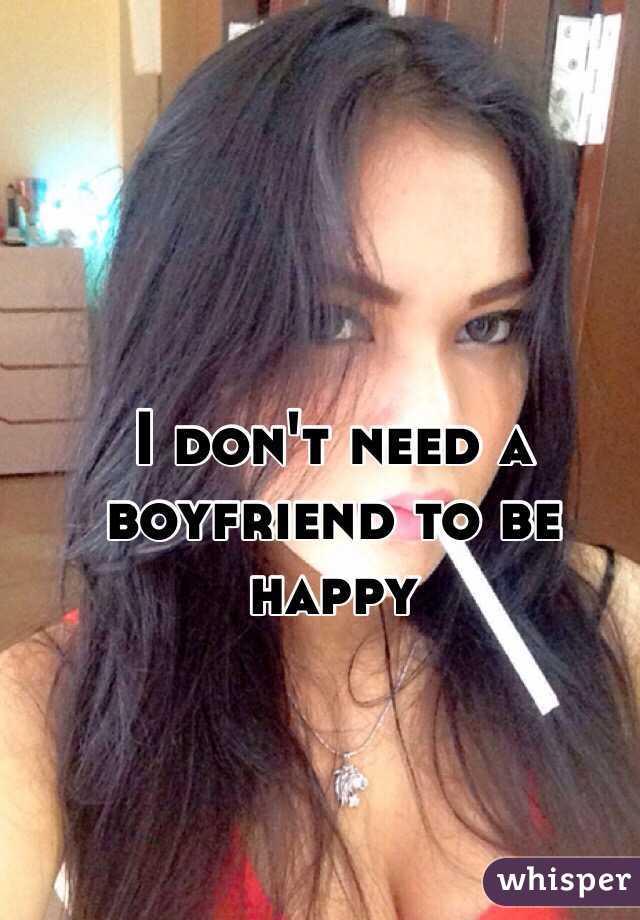 I don't need a boyfriend to be happy