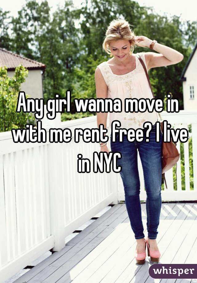 Any girl wanna move in with me rent free? I live in NYC