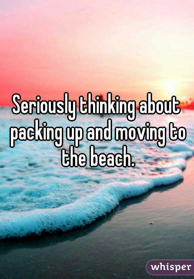 Seriously thinking about packing up and moving to the beach.