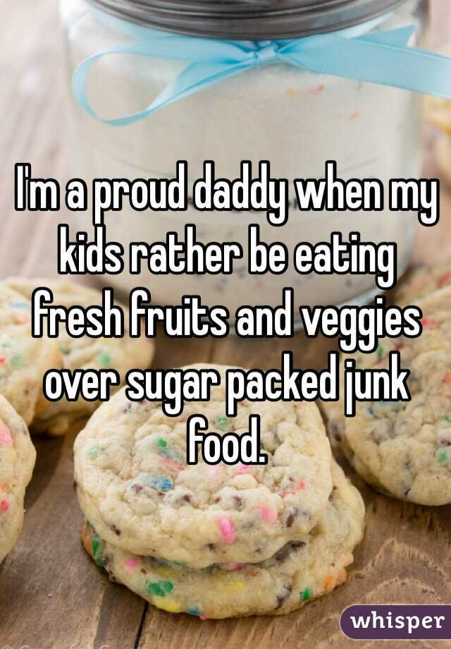 I'm a proud daddy when my kids rather be eating fresh fruits and veggies over sugar packed junk food.