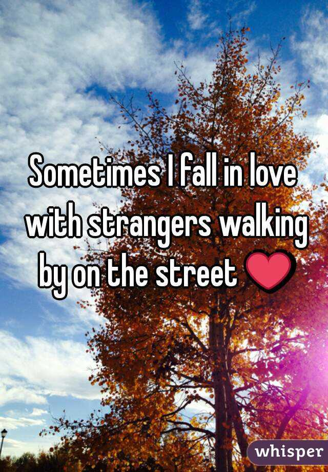 Sometimes I fall in love with strangers walking by on the street ❤