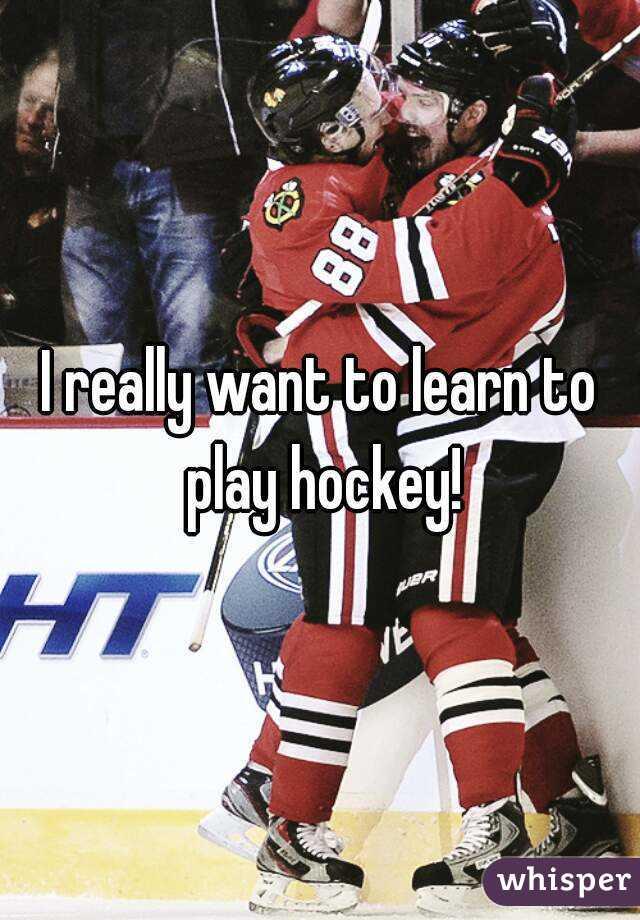I really want to learn to play hockey!