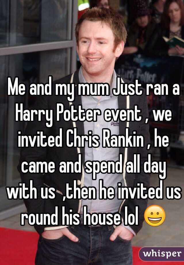 Me and my mum Just ran a Harry Potter event , we invited Chris Rankin , he came and spend all day with us  ,then he invited us round his house lol 😀