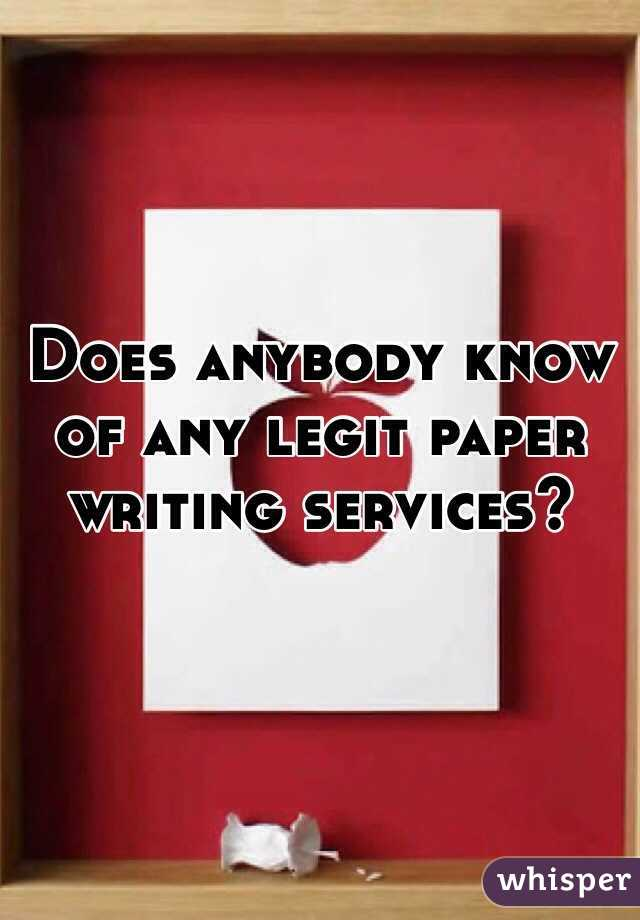 Does anybody know of any legit paper writing services?
