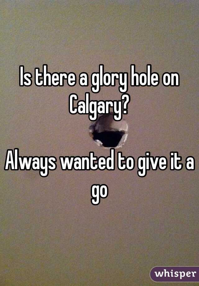 are there glory holes in calgary
