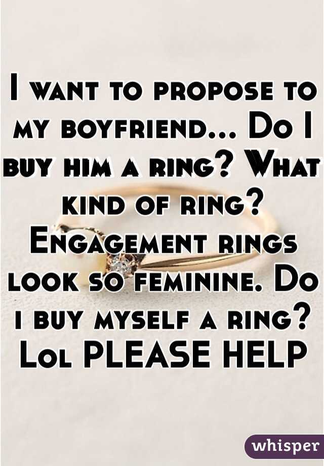 Want To Propose To My Boyfriend Do I Buy Him A Ring What Kind Of