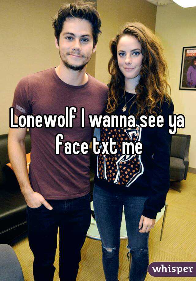 Lonewolf I wanna see ya face txt me