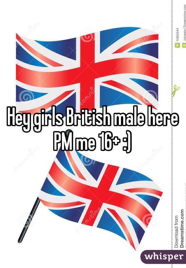 Hey girls British male here PM me 16+ :)