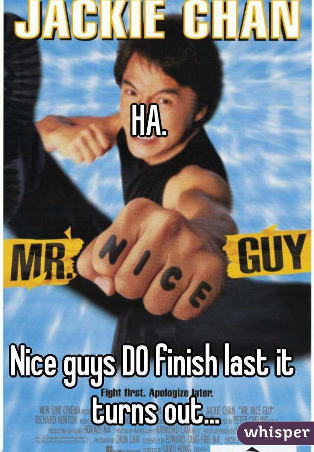 HA.      Nice guys DO finish last it turns out...