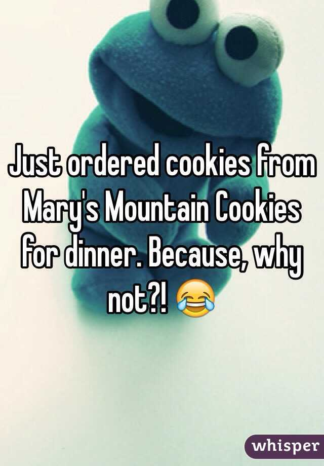 Just ordered cookies from Mary's Mountain Cookies for dinner. Because, why not?! 😂