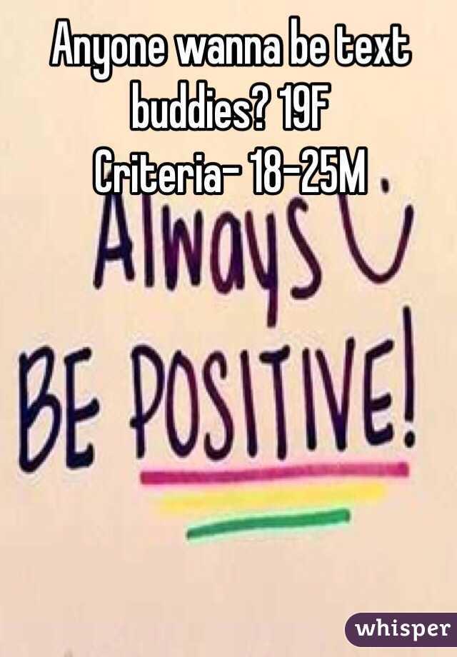 Anyone wanna be text buddies? 19F  Criteria- 18-25M