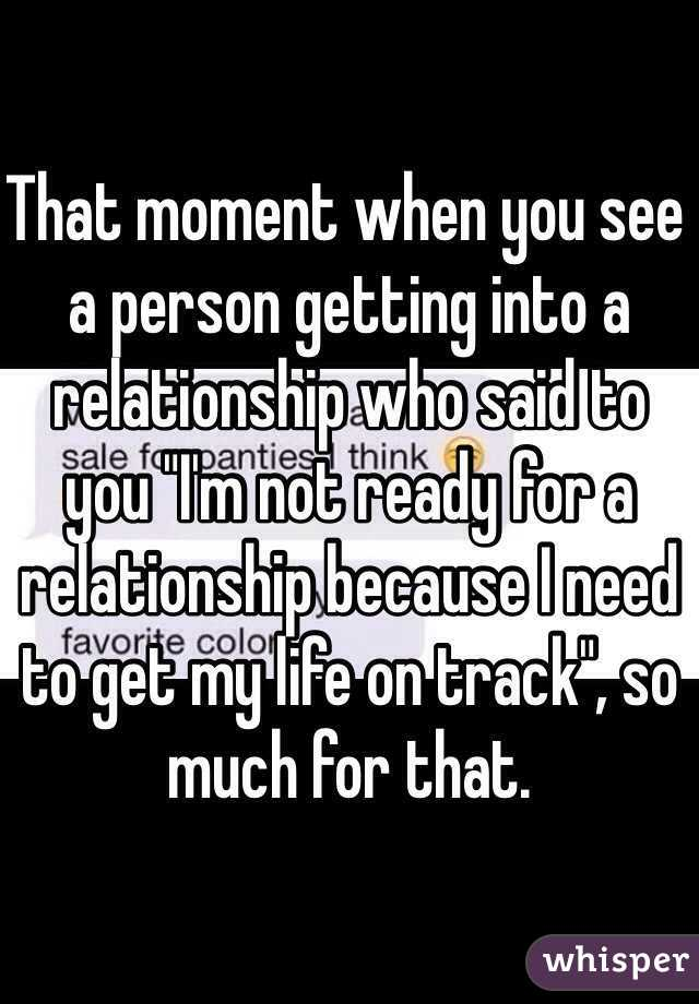 """That moment when you see a person getting into a relationship who said to you """"I'm not ready for a relationship because I need to get my life on track"""", so much for that."""