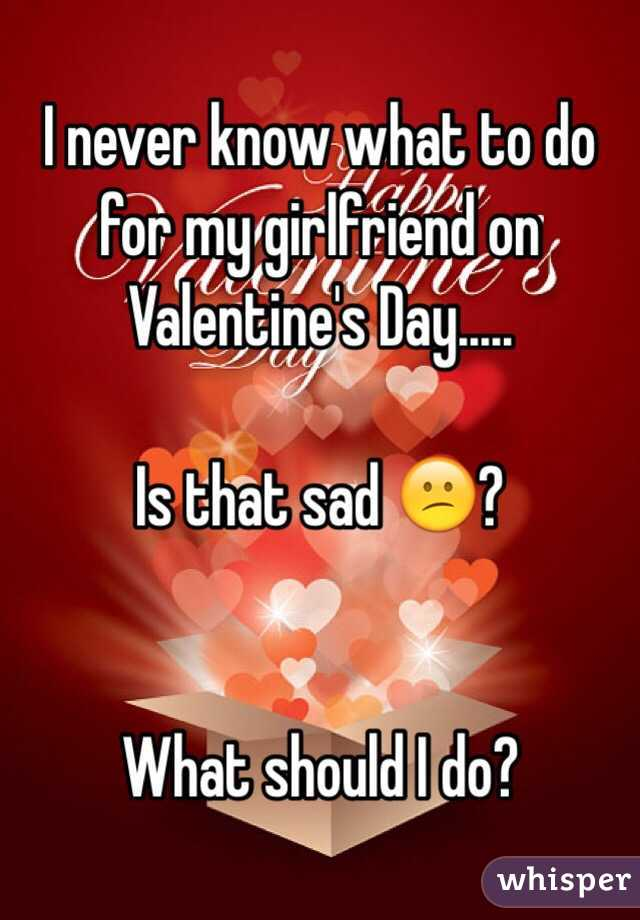 what to do for my girlfriend on valentine day