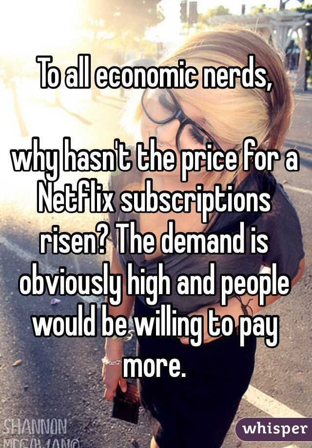 To all economic nerds,   why hasn't the price for a Netflix subscriptions risen? The demand is obviously high and people would be willing to pay more.