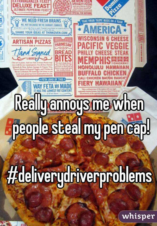 Really annoys me when people steal my pen cap!  #deliverydriverproblems