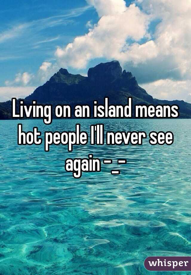 Living on an island means hot people I'll never see again -_-