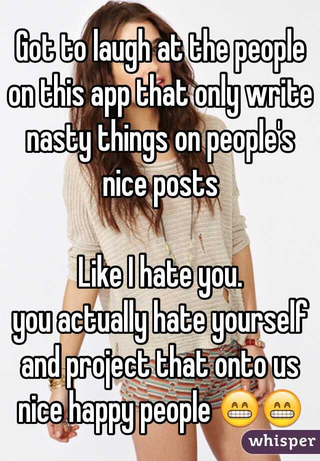 Got to laugh at the people on this app that only write nasty things on people's nice posts  Like I hate you.  you actually hate yourself and project that onto us nice happy people 😁😁