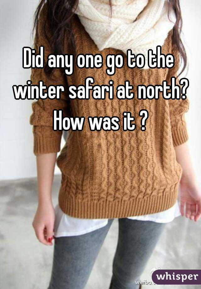 Did any one go to the winter safari at north? How was it ?