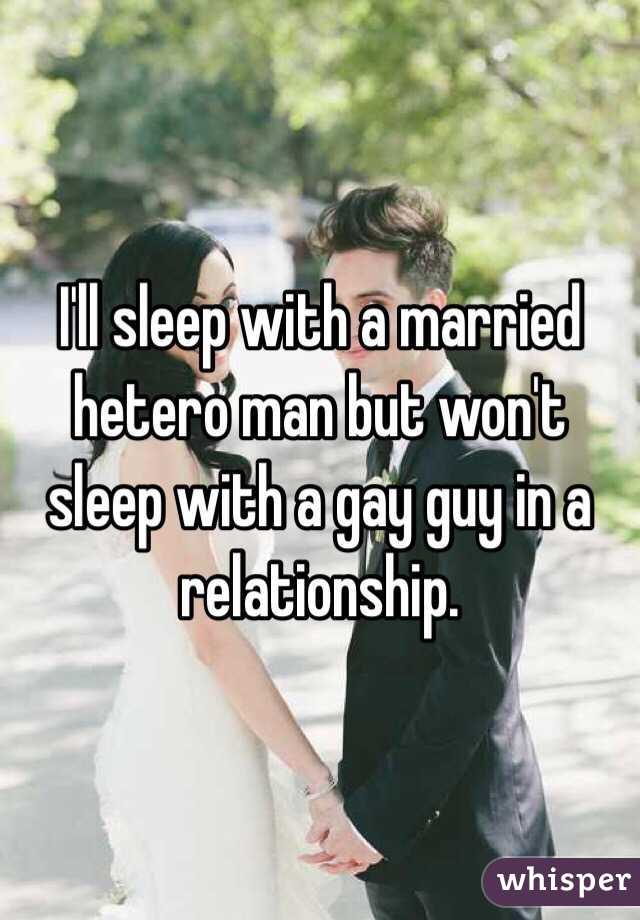 I'll sleep with a married hetero man but won't sleep with a gay guy in a relationship.