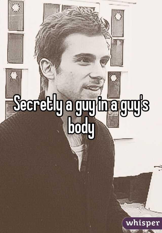 Secretly a guy in a guy's body