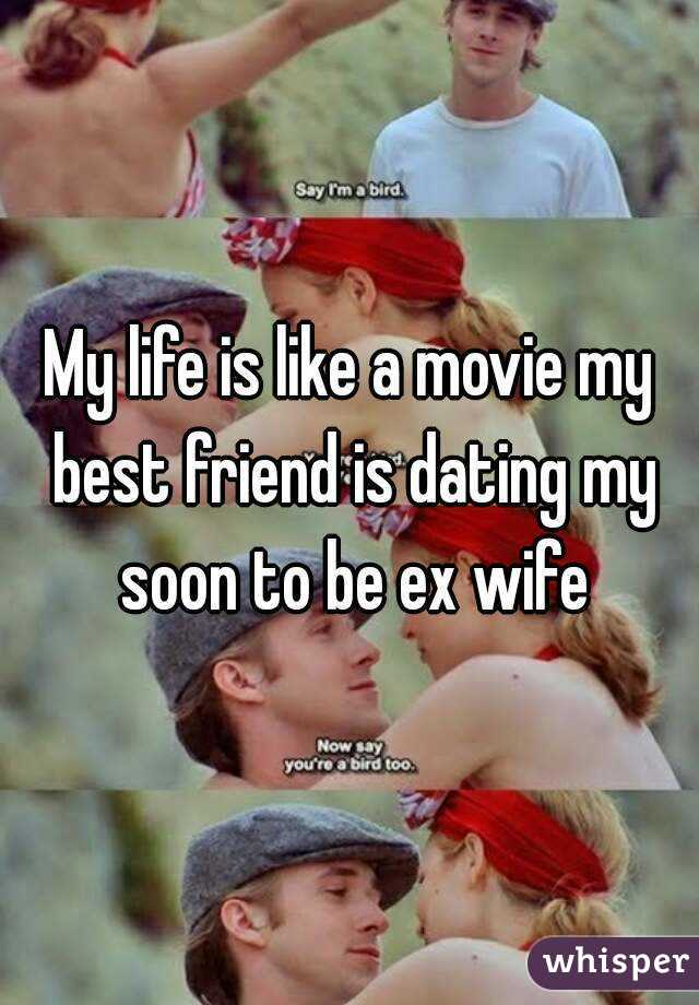 Best friend dating my ex wife