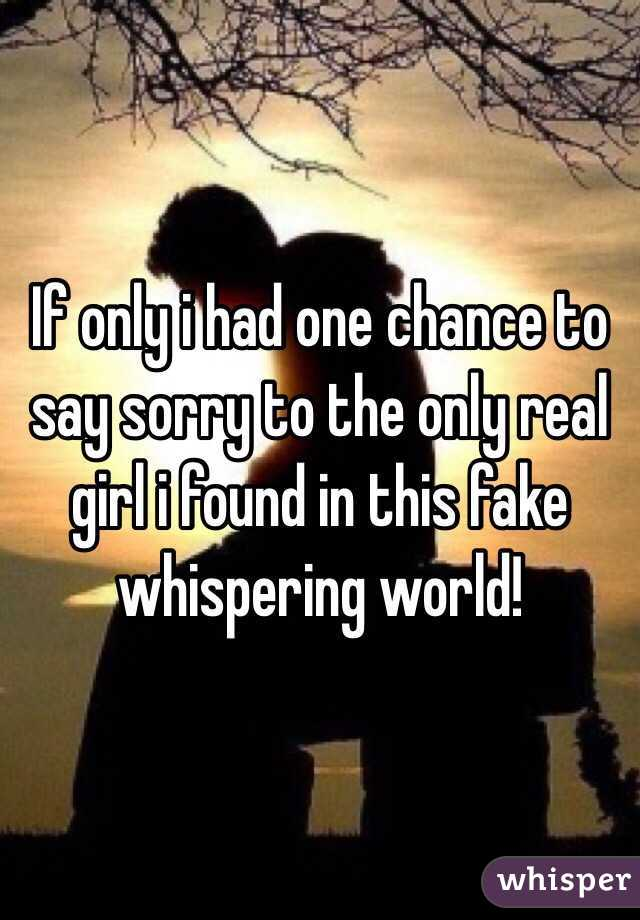 if only i had one chance to say sorry to the only real girl i found
