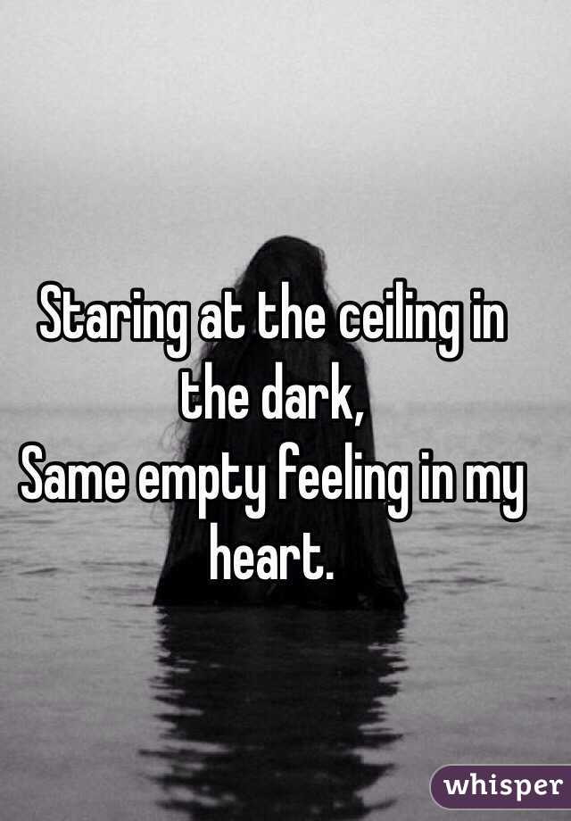 Staring At The Ceiling In The Dark, Same Empty Feeling In My Heart.