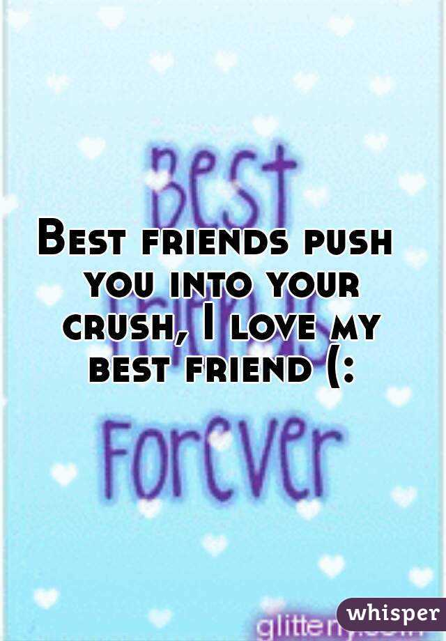 Best Friends Push You Into Your Crush I Love My Friend