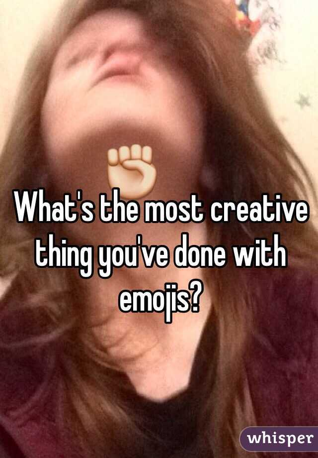 What's the most creative thing you've done with emojis?
