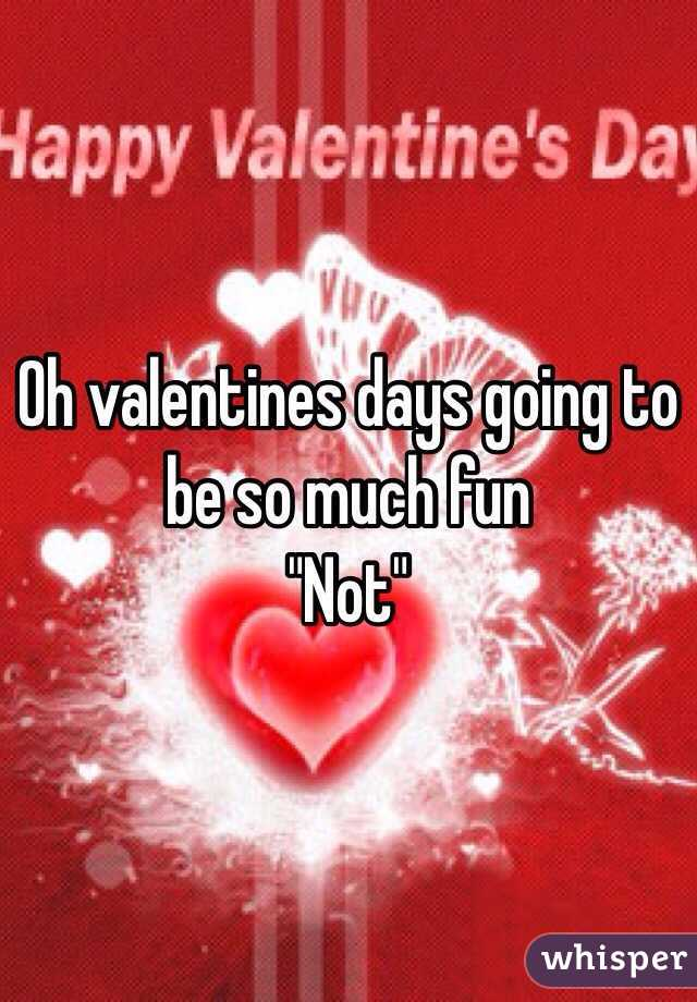 """Oh valentines days going to be so much fun  """"Not"""""""