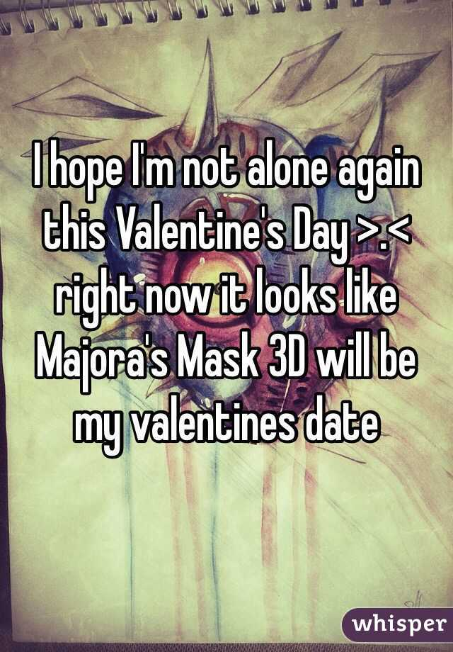 I hope I'm not alone again this Valentine's Day >.< right now it looks like Majora's Mask 3D will be my valentines date