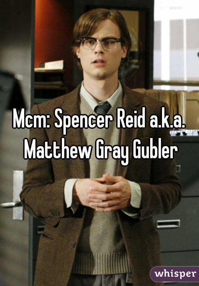 Mcm: Spencer Reid a.k.a. Matthew Gray Gubler