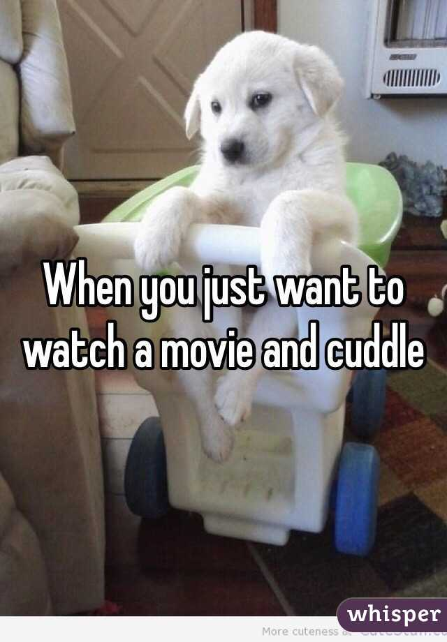 When you just want to watch a movie and cuddle