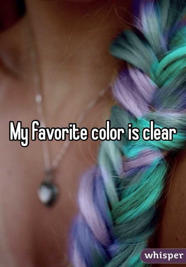My favorite color is clear