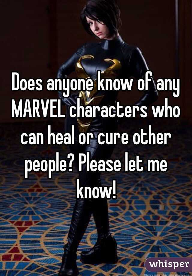 Does anyone know of any MARVEL characters who can heal or cure other people? Please let me know!
